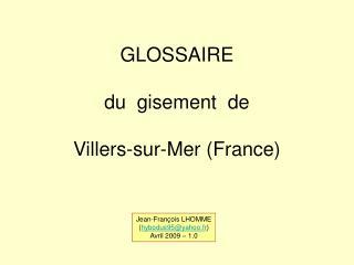 GLOSSAIRE du  gisement  de Villers-sur-Mer (France)