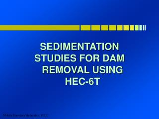 SEDIMENTATION  STUDIES FOR DAM REMOVAL USING HEC-6T