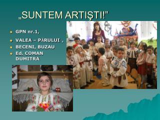 """""""SUNTEM ARTIŞTI!"""""""