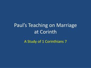 Paul s Teaching on Marriage at Corinth