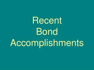 Recent Bond Accomplishments