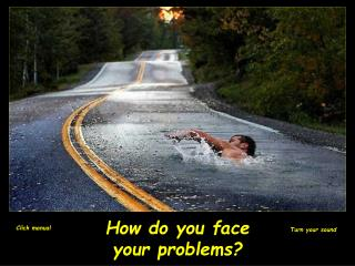 How do you face  your problems?