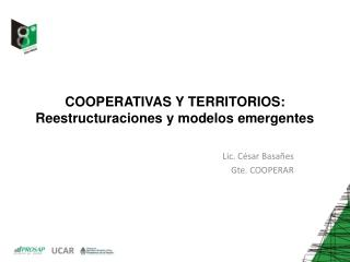 COOPERATIVAS Y TERRITORIOS: Reestructuraciones y modelos emergentes