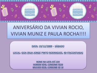 ANIVERSÁRIO DA VIVIAN ROCIO, VIVIAN MUNIZ E PAULA ROCHA!!!!