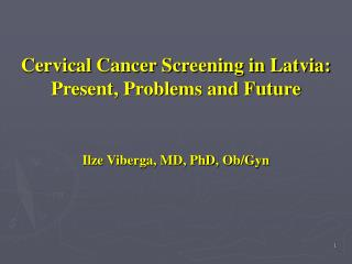Cervical Cancer Screening in Latvia: Present, Problems and Future