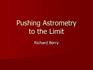 Pushing Astrometry to the Limit
