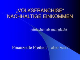 """""""VOLKSFRANCHISE"""" NACHHALTIGE EINKOMMEN"""