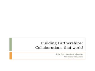 Building Partnerships: Collaborations that work!