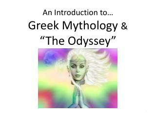 An Introduction to�  Greek Mythology  & � The Odyssey�