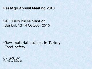 EastAgri Annual Meeting 2010    Sait Halim Pasha Mansion, Istanbul, 13-14 October 2010     Raw material outlook in Turke