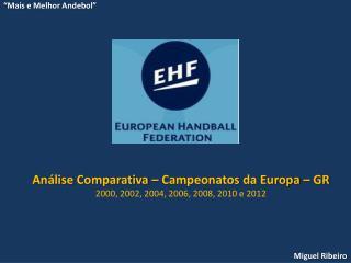 Análise Comparativa – Campeonatos da Europa – GR 2000, 2002, 2004, 2006, 2008, 2010 e 2012