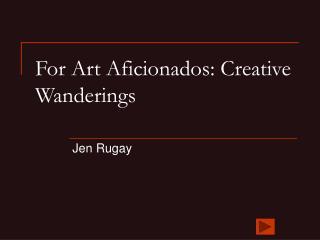 For Art Aficionados: Creative Wanderings