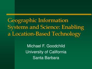 Geographic Information Systems and Science: Enabling a Location-Based Technology