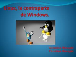Linux, la contraparte de Windows.