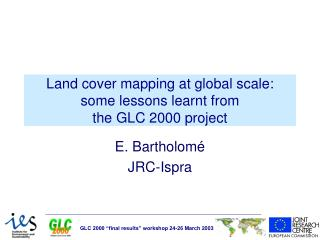 Land cover mapping at global scale: some lessons learnt from  the GLC 2000 project