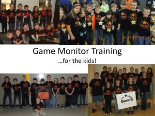 Game Monitor Training …for the kids!