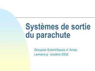 Systèmes de sortie du parachute