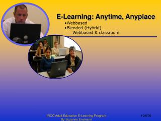 E-Learning: Anytime, Anyplace Webbased Blended (Hybrid) 	Webbased & classroom