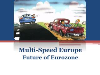 Multi - Speed Europe Future  of  Eurozone