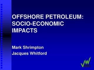 OFFSHORE PETROLEUM: SOCIO-ECONOMIC IMPACTS