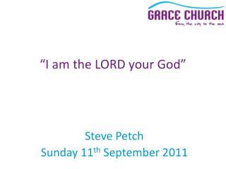 Steve Petch Sunday 11 th  September 2011
