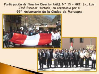 Director UGEL Nº 15 –  Hrí ., participa del Izamiento y desfile Cívico Escolar.