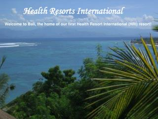 Welcome to Bali, the home of our first Health Resort International (HRI) resort!