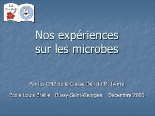 Nos expériences  sur les microbes