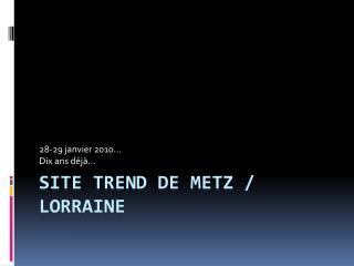 Site TREND de Metz / Lorraine