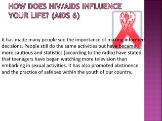 How does HIV/AIDS influence your life?  (Aids 6)