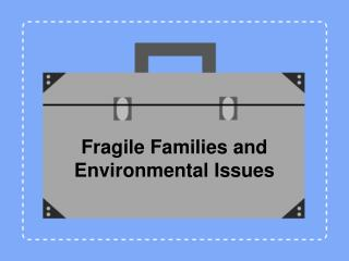 Fragile Families and Environmental Issues