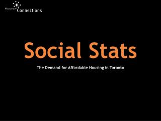 Social Stats                                                         The Demand for Affordable Housing in Toronto