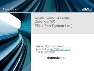 Seguridad – Auditoria - Administración DefenderMX FSL ( Fort System Ltd )