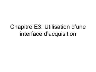 Chapitre E3: Utilisation d'une interface d'acquisition