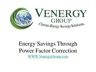 Energy Savings Through Power Factor Correction WWW.VenergyGroup