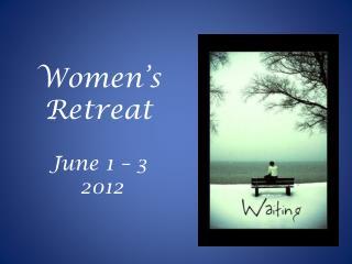 Women�s Retreat June 1 � 3  2012