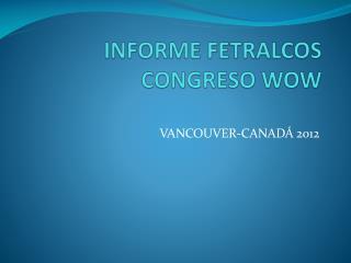 INFORME FETRALCOS CONGRESO WOW