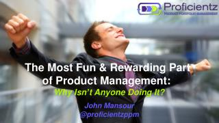 The Most Fun & Rewarding Part  of  Product Management: Why  Isn�t Anyone Doing It ? John Mansour