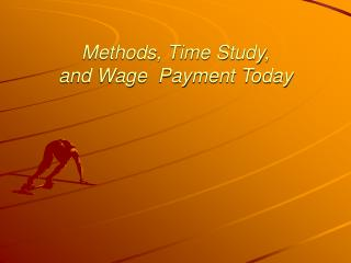 Methods, Time Study,  and Wage  Payment Today