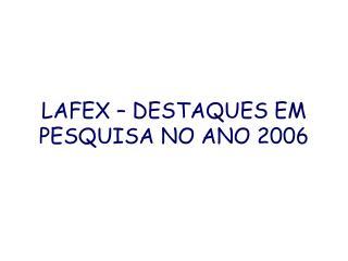 LAFEX – DESTAQUES EM PESQUISA NO ANO 2006