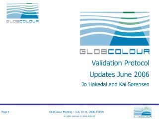 Validation Protocol Updates June 2006   Jo Høkedal and  Kai Sørensen