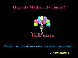 Querida Madre…175 años!!