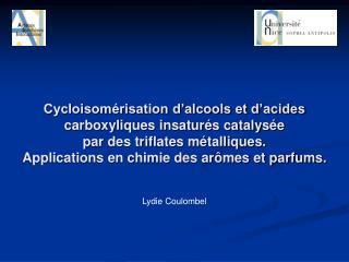 Cycloisom risation d alcools et d acides carboxyliques insatur s catalys e  par des triflates m talliques. Applications