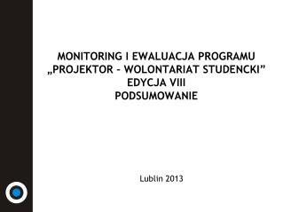 "MONITORING I EWALUACJA PROGRAMU ""PROJEKTOR – WOLONTARIAT STUDENCKI"" EDYCJA VIII PODSUMOWANIE"