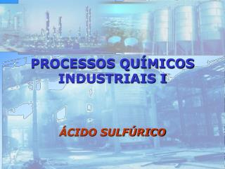 PROCESSOS QU�MICOS INDUSTRIAIS I