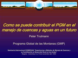 Como se puede contribuir el PGM en el manejo de cuencas y aguas en un futuro