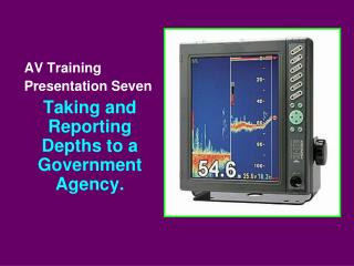 AV Training Presentation Seven Taking and Reporting Depths to a Government Agency.