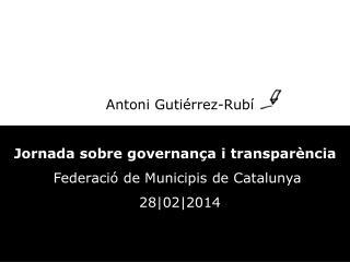 Antoni Gutiérrez-Rubí Jornada sobre  governança  i  transparència