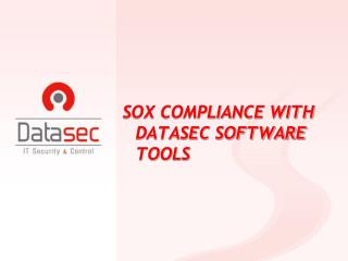 SOX COMPLIANCE WITH DATASEC SOFTWARE TOOLS