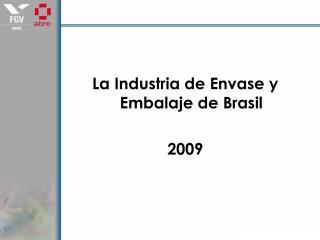 La Industria de Envase y Embalaje de Brasil  2009